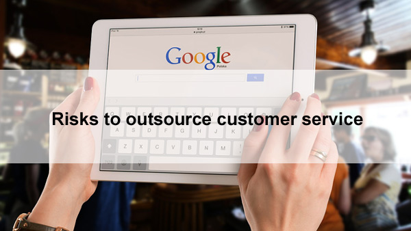 Risks to outsource the customer service