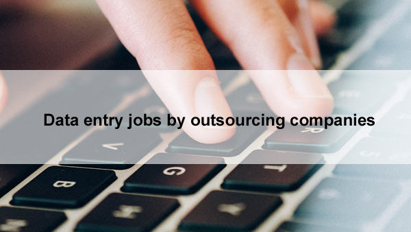 Data Entry Jobs by Outsourcing Companies