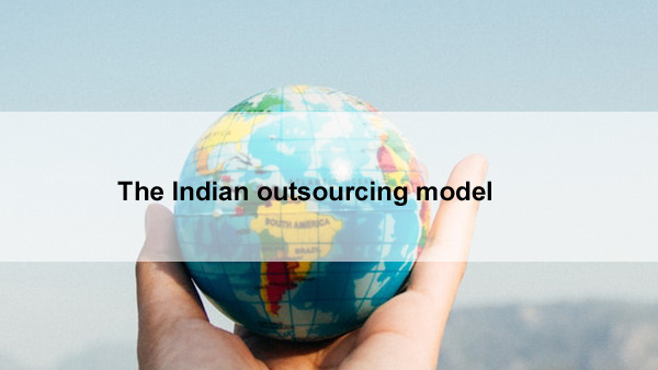 The Indian outsourcing model